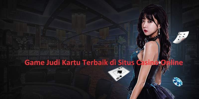 Game Judi Kartu Terbaik di Situs Casino Online